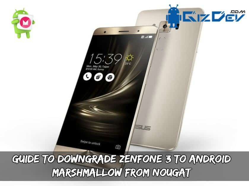Guide To Downgrade Zenfone 3 - Guide To Downgrade Zenfone 3 To Android Marshmallow From Nougat
