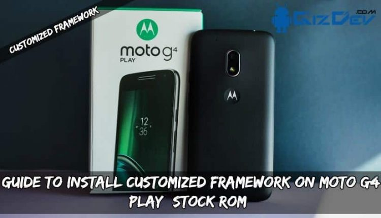 Guide To Install Customized Framework On Moto G4 Play (Stock ROM)