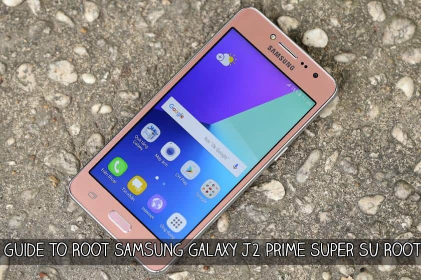 Guide To Root Samsung Galaxy J2 Prime Super SU Root