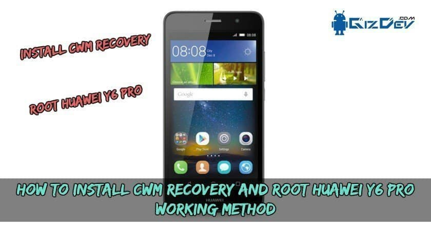 How To Install CWM Recovery And Root Huawei Y6 Pro (Working Method)