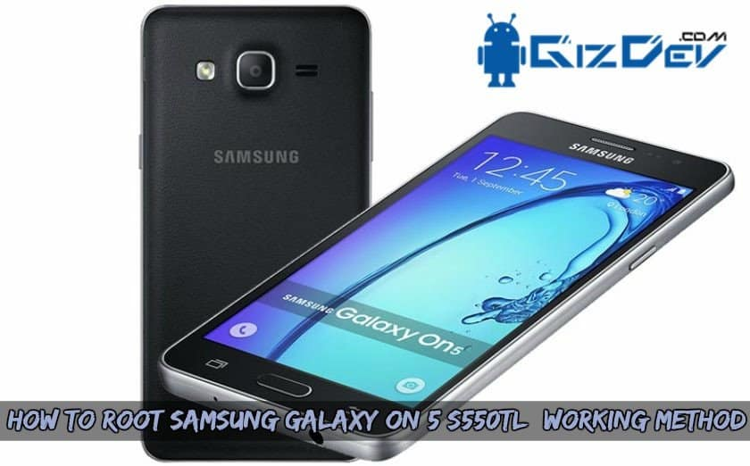 How To Root Samsung Galaxy ON 5 S550TL (Working Method)
