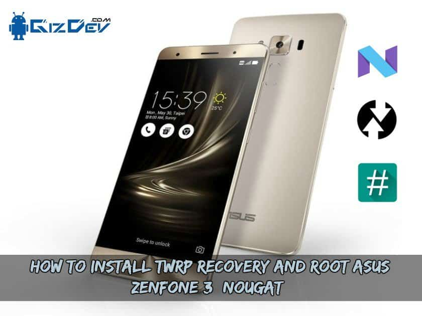 Root Asus Zenfone 3 Nougat - How To Install TWRP Recovery And Root Asus Zenfone 3 (Nougat)