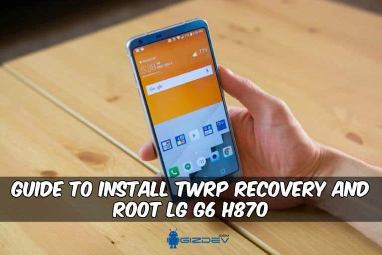 TWRP Recovery And Root LG G6 H870