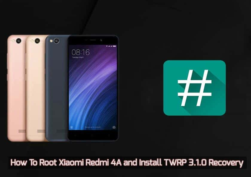 How To Root Xiaomi Redmi 4A and Install TWRP