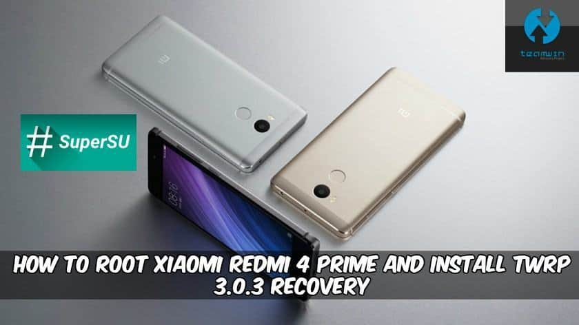 How To Root Xiaomi Redmi 4 Prime and Install TWRP 3 0 3 Recovery