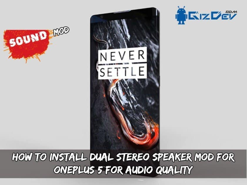Dual Stereo Speaker MOD For OnePlus 5 - How To Install Dual Stereo Speaker MOD For OnePlus 5 For Audio Quality