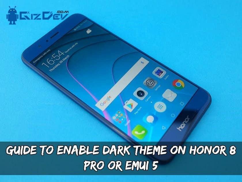 Enable Dark Theme On Honor 8 Pro Or EMUI 5 - Guide To Enable Dark Theme On Honor 8 Pro Or EMUI 5.0