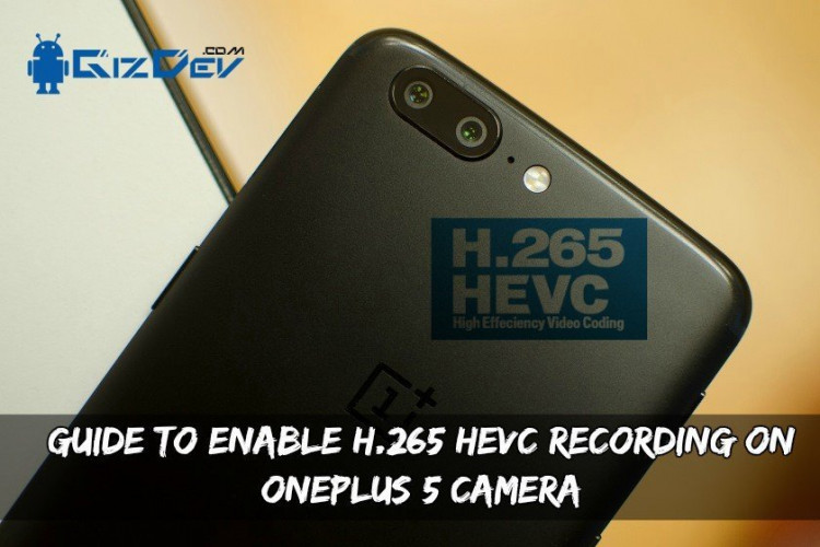 Guide To Enable H.265/HEVC Recording On OnePlus 5 Camera