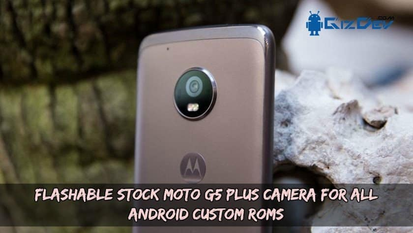 Flashable Stock Motorola Camera 1 - Flashable Stock Moto G5 Plus Camera For All Android Custom ROMs