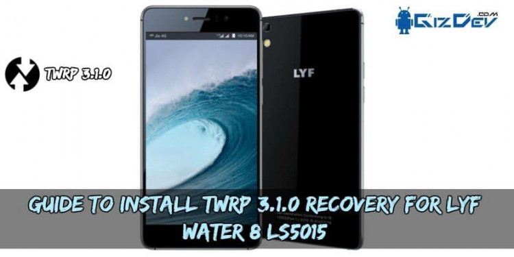 Guide To Install TWRP 3.1.0 Recovery For LYF Water 8 LS5015