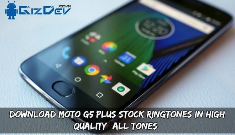 Download Moto G5 Plus Stock Ringtones In High Quality (All Tones)