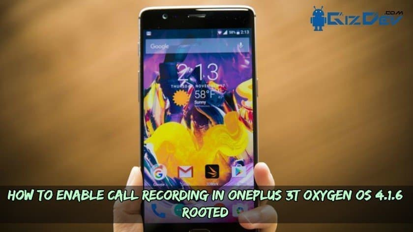 OnePlus 3T Oxygen OS - How To Enable Call Recording In OnePlus 3T Oxygen OS 4.1.6 (Rooted)