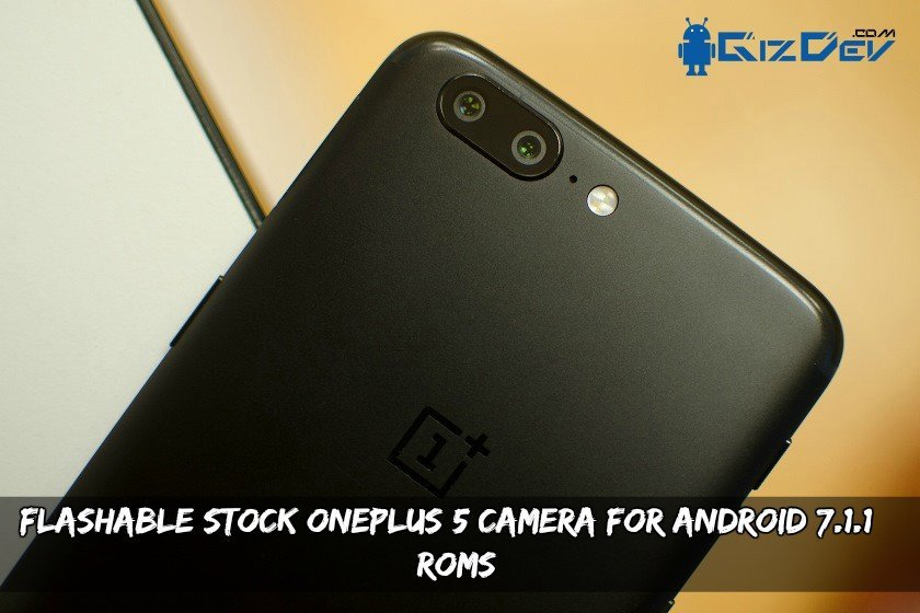 OnePlus 5 Stock Camera - Flashable Stock OnePlus 5 Camera For Android 7.1.1+ ROMs