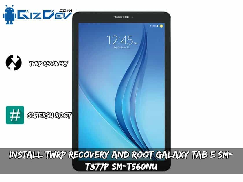 Install TWRP Recovery And Root Galaxy Tab E SM-T377P/SM-T560NU