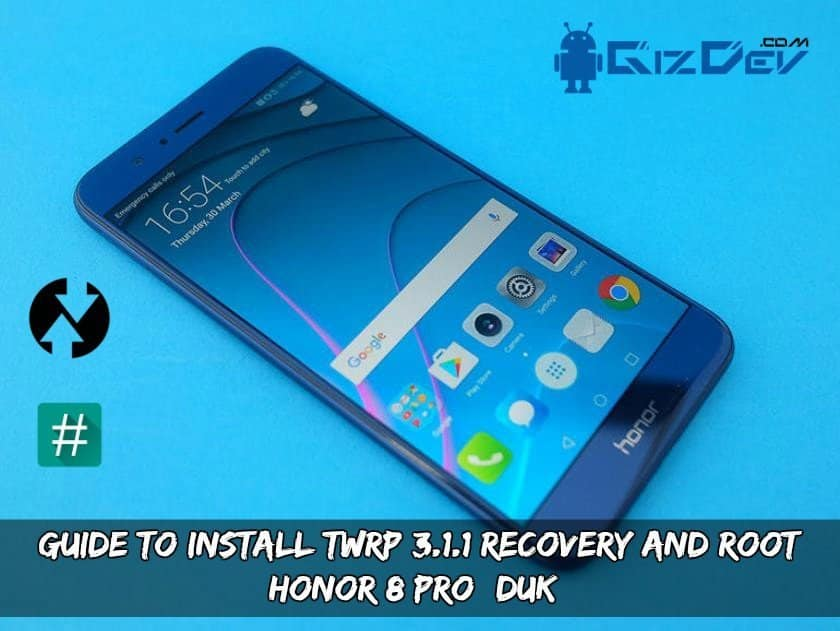 Root Honor 8 Pro - Guide To Install TWRP 3.1.1 Recovery And Root Honor 8 Pro (DUK)