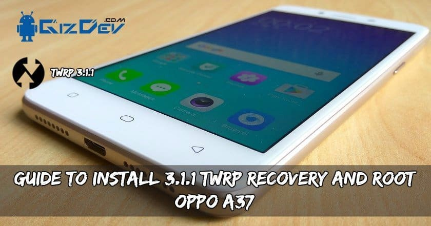 Guide To Install 3.1.1 TWRP Recovery And Root OPPO A37