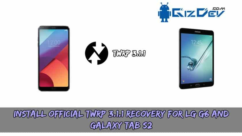 TWRP 3.1.1 Recovery For LG G6 and Galaxy Tab S2