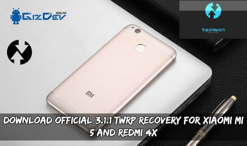 TWRP Recovery For Xiaomi Mi 5 And Redmi 4X - Download Official TWRP Recovery For Mi 5 And Redmi 4X