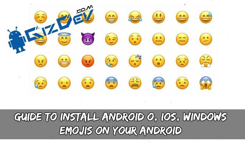 Guide To Install Android O, IOS, Windows Emojis On Your Android