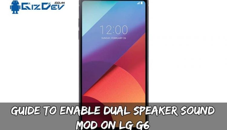 Guide To Enable Dual Speaker Sound MOD On LG G6