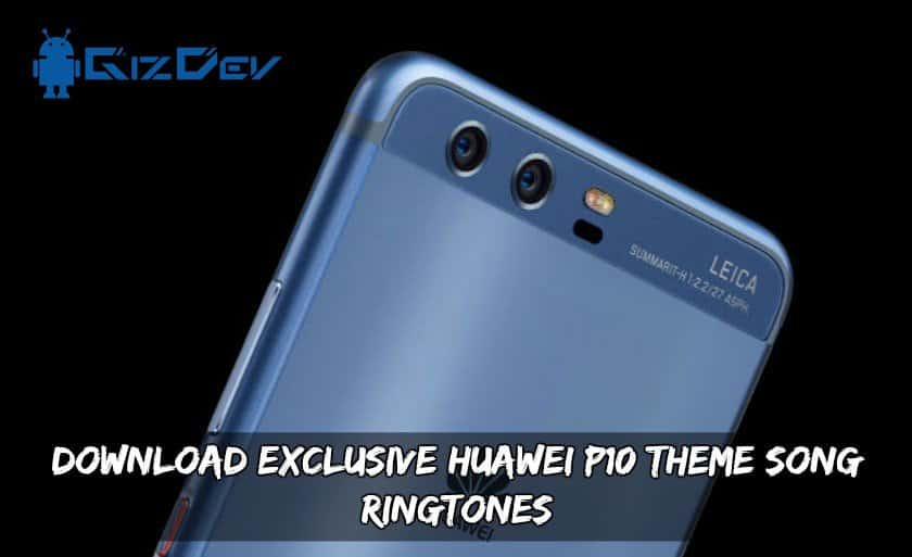 Exclusive Huawei P10 Theme Song Ringtones - Download Exclusive Huawei P10 Theme Song Ringtones