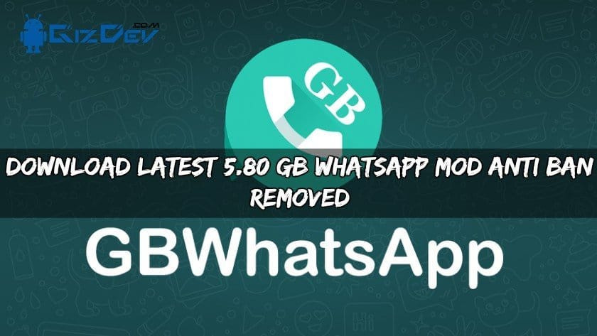 GB WhatsApp MOD Anti Ban Removed - Download Latest 5.80 GB WhatsApp MOD Anti Ban Removed