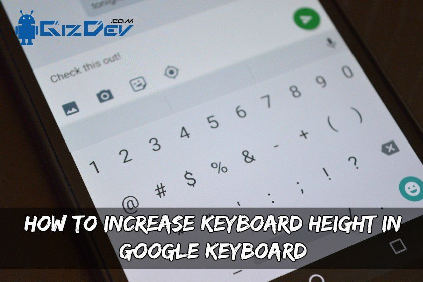 How To Increase Keyboard Height In Google Keyboard