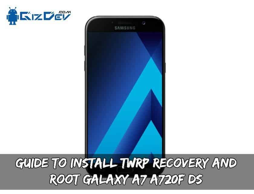 Install TWRP Recovery And Root Galaxy A7 A720F DS - Guide To Install TWRP Recovery And Root Galaxy A7 A720F/DS