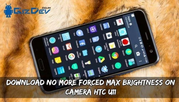 Download No More Forced Max Brightness On Camera HTC U11