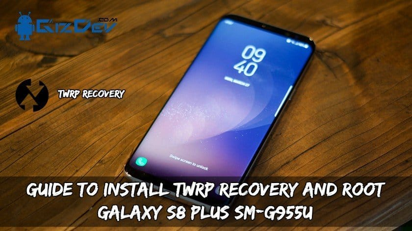 Root Galaxy S8 Plus SM G955U - Guide To Install TWRP Recovery And Root Galaxy S8 Plus SM-G955U