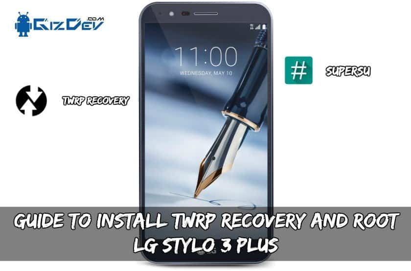 Guide To Install TWRP Recovery And Root LG Stylo 3 Plus