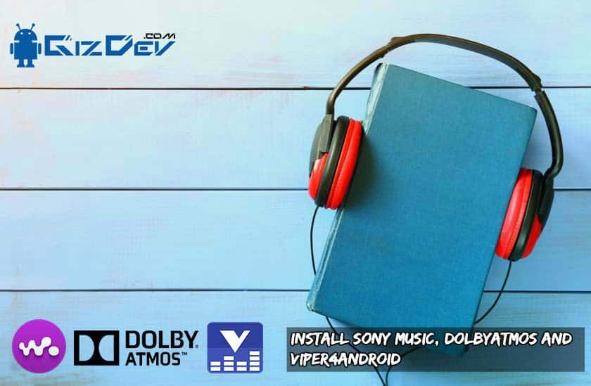 Install Sony Music, Dolby Atmos and Viper4Android 2 5 0 5 on Android 9 0