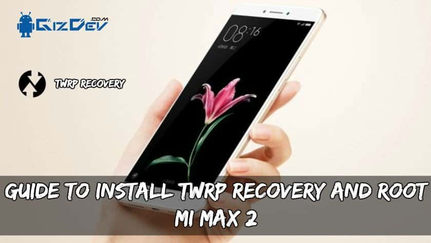 TWRP Recovery And Root Mi Max 2