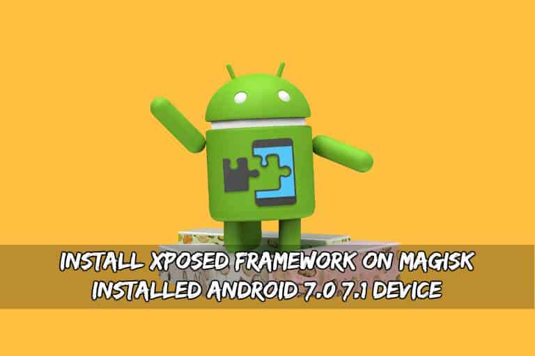 Xposed Framework On Magisk Installed Android 7.07.1 Device - Install Xposed Framework On Magisk Installed Android 7.0/7.1 Device