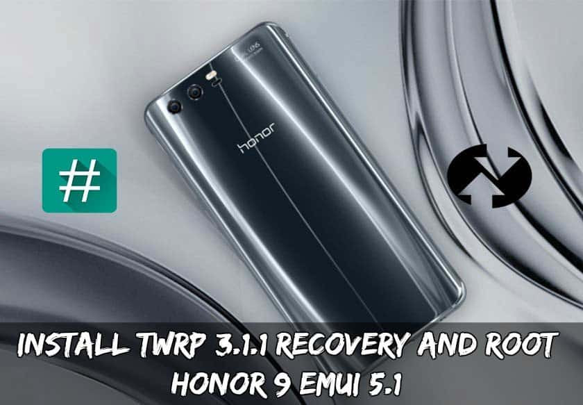 twrp root honor 9 - Install TWRP 3.1.1 Recovery and Root Honor 9 EMUI 5.1