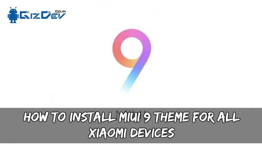How To Install MIUI 9 Theme For All Xiaomi Devices