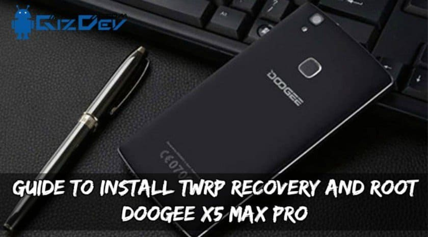 Install TWRP Recovery And Root Doogee X5 Max Pro - Guide To Install TWRP Recovery And Root Doogee X5 Max Pro
