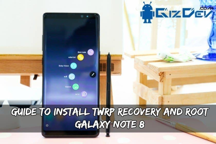 Install TWRP Recovery And Root Galaxy Note 8