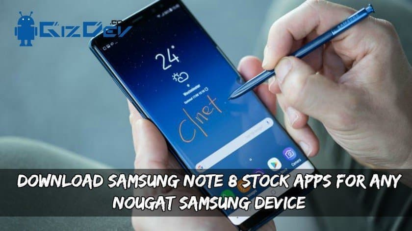 Samsung Galaxy Note 8 Stock Apps For Any Nougat Samsung Device