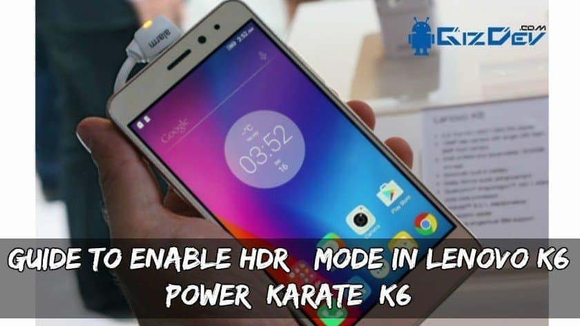 Enable HDR Mode In Lenovo K6 Power Karate K6 - Guide To Enable HDR+ Mode In Lenovo K6 Power/ Karate/ K6