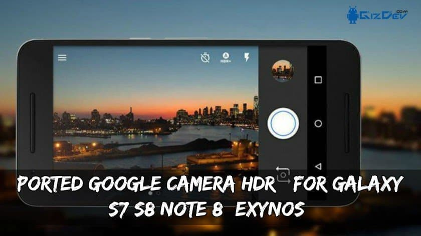 Ported Google Camera HDR+ For Galaxy S7/S8/Note 8 (Exynos)