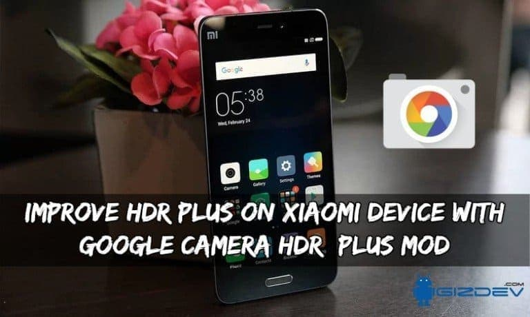 HDR On Xiaomi Device with Google Camera HDR Mod - Improve HDR+ On Xiaomi Device with Google Camera HDR+ Mod
