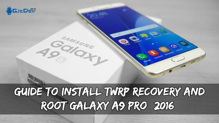 قم بتثبيت TWRP Recovery And Root Galaxy A9 Pro 2016