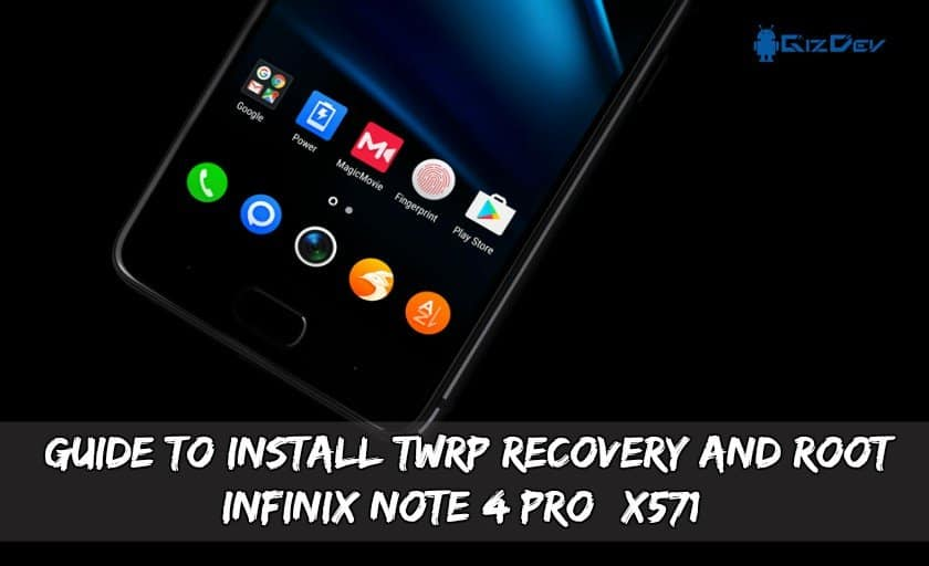Install TWRP Recovery And Root Infinix Note 4 Pro X571