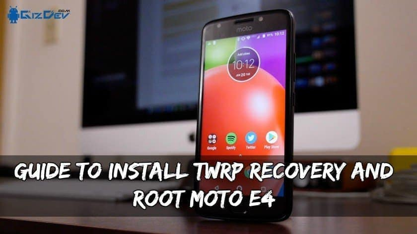 Install TWRP Recovery And Root Moto E4