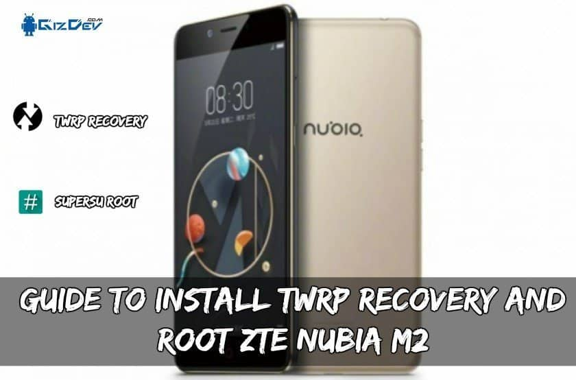 Guide To Install TWRP Recovery And Root ZTE Nubia M2
