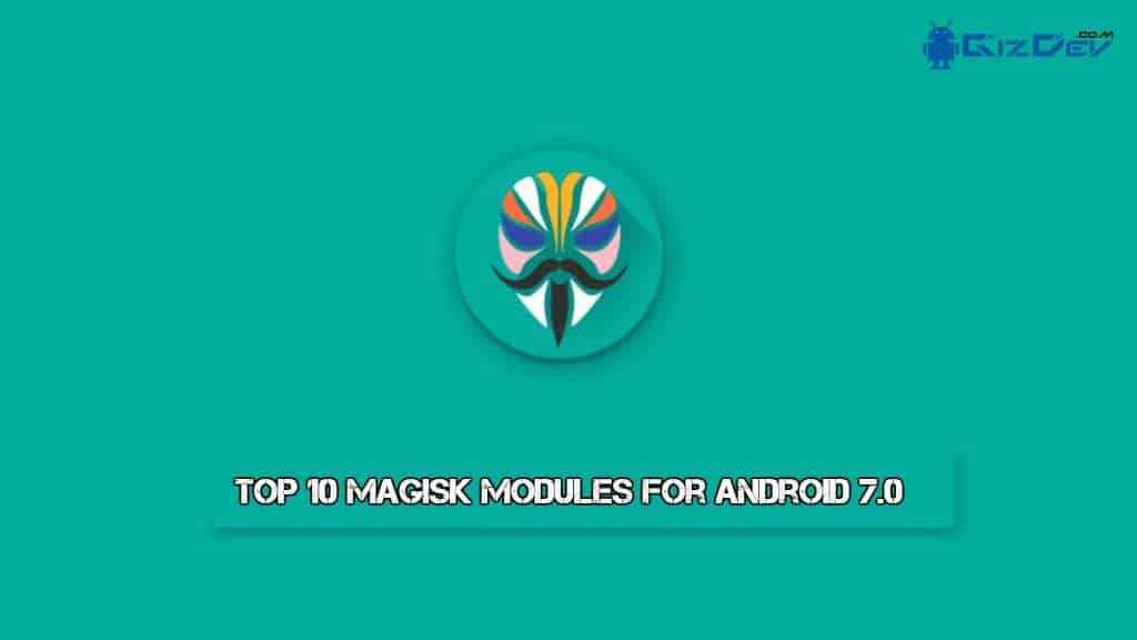 Top 10 Magisk Modules for Android 7.0 - Top 10 Magisk Modules for Android 7.0, Xposed Framework Alternative