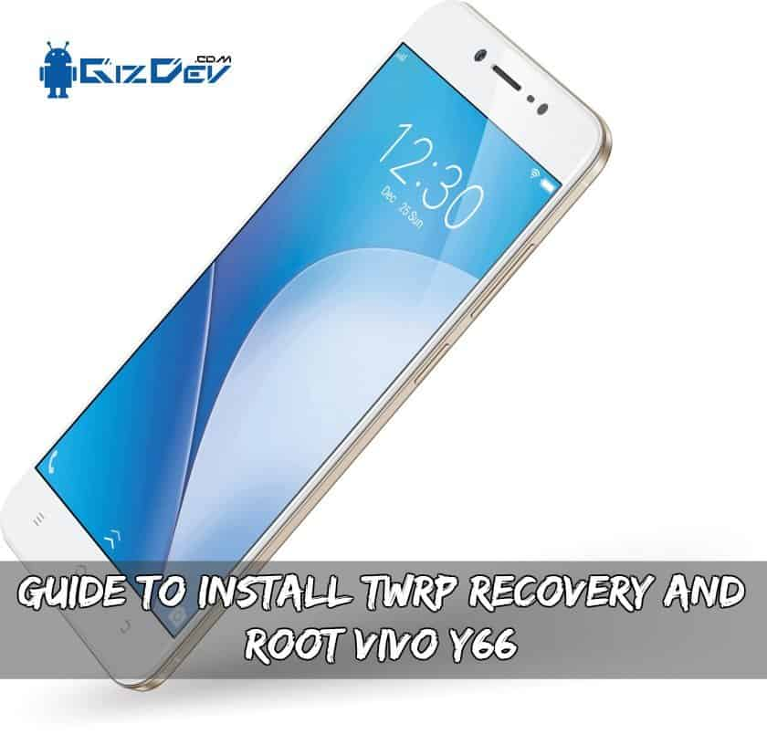 Guide To Install TWRP Recovery And Root Vivo Y66