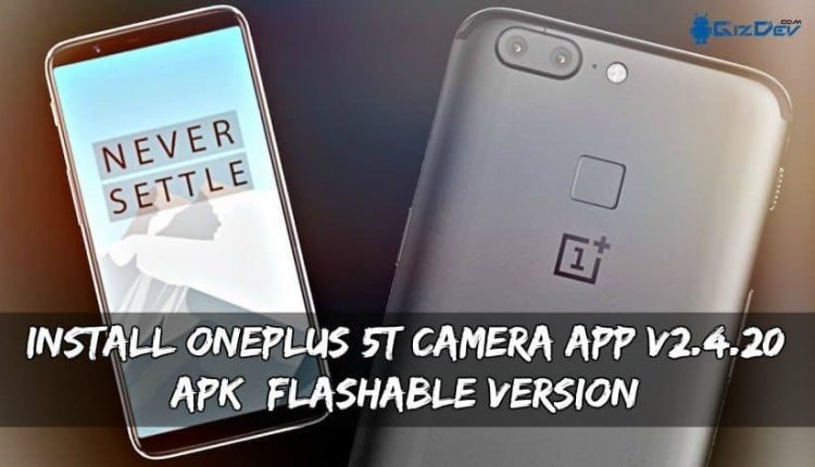 Install OnePlus 5T Camera App v2.4.20 (APK+Flashable Version)