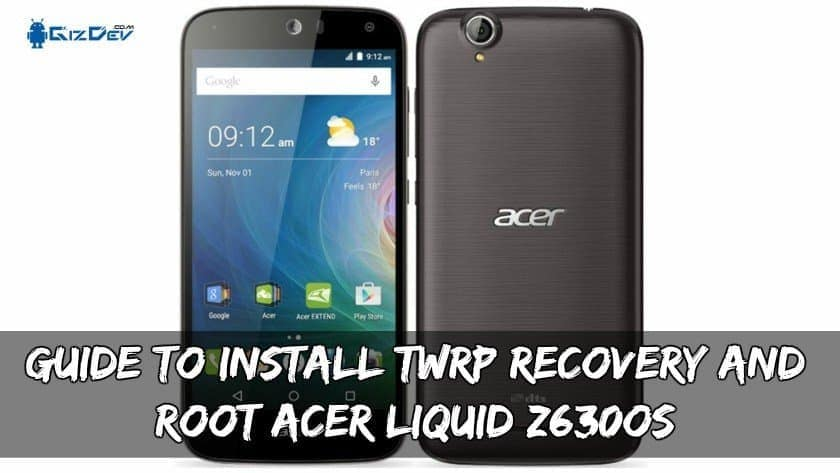 Install TWRP Recovery And Root Acer Liquid Z630OS - Guide To Install TWRP Recovery And Root Acer Liquid Z630S